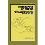 Bankruptcy of Empire: Mexican Silver and the Wars Between Spain, Britain and France, 17601810