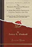 The Woodroof-Woodrough-Woodruff Family of Surry, Brunswick, Greensville Counties, Virginia, 1700-1825: And Some Branches Who Migrated to Tennessee, ... Missouri, Texas (1820-1985) (Classic Reprint)