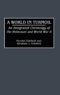 A World In Turmoil: An Integrated Chronology Of The Holocaust And World War Ii