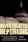 Investigated Reporting is Chad Raphael's ambitious exploration of the relationship between journalism and regulation during American television's first sustained period of muckraking, between 1960 and 1975