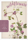 Wildflowers of Maine presents a selection of the color paintings, of pioneering botanist Kate Furbish
