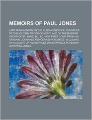 Memoirs of Paul Jones (Volume 2); Late Rear-Admiral in the Russian Service, Chevalier of the Military Order of Merit, and of the Russian Order of St.