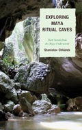 Exploring Maya Ritual Caves offers a rare survey and explication of most of the known ancient Maya ritual caves in Mexico, Guatemala, and Belize