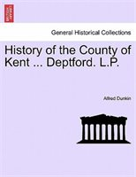 History Of The County Of Kent ... Deptford. L.p.