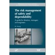 Risk Management of Safety and Dependability : A Guide for Directors, Managers and Engineers
