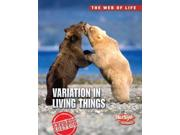 Variation in Living Things The Web of Life Binding: Paperback Publisher: Capstone Pr Inc Publish Date: 2012/01/01 Synopsis: Looks at the causes and limits of variation within species and why it is important to survival