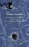 George Eastman:  Founder Of Kodak And The Photography Business