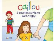 Sometimes Moms Get Angry (caillou)
