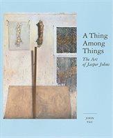 A Thing Among Things:  The Art Of Jasper Johns