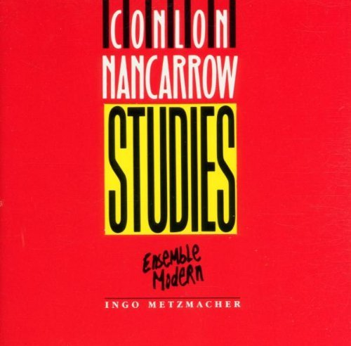 Nancarrow: Studies for Player Piano; Tango; Toccata; Piece No. 2 for Small Orchestra; Trio; Sarabande & Scherzo