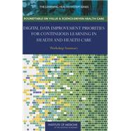 Digital Data Improvement Priorities For Continuous Learning In Health And Health Care: Workshop Summary
