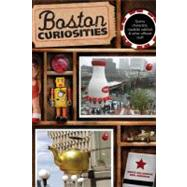 Boston Curiosities : Quirky Characters, Roadside Oddities, and Other Offbeat Stuff