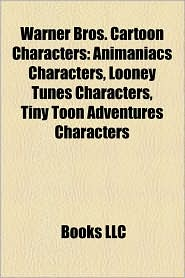 Warner Bros. Cartoon Characters: Animaniacs Characters, Looney Tunes Characters, Tiny Toon Adventures Characters