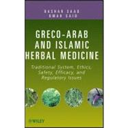 Greco-arab And Islamic Herbal Medicine : Traditional System, Ethics, Safety, Efficacy, And Regulatory Issues