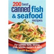 200 Best Canned Fish and Seafood Recipes : For Salmon, Tuna, Shrimp, Crab, Lobster, Oysters and More