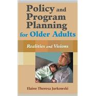 Policy and Program Planning for Older Adults : Realities and Visions