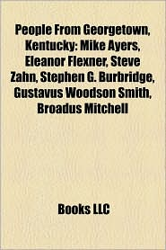 People From Georgetown, Kentucky: Mike Ayers, Eleanor Flexner, Steve Zahn, Stephen G. Burbridge, Gustavus Woodson Smith, Broadus Mitchell