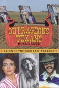 Outrageous Texans profiles ten larger-than-life, eccentric, extravagant, and interesting personalities to ever come out of the Lone Star State