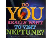 Do You Really Want To Visit Neptune? Do You Really Want To Visit...?