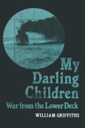 My Darling Children: War From The Lower Deck