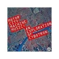 Cybotron - Motor City Machine Music (An Exploration Of Cybotron)