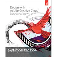 Design with Adobe Creative Cloud Classroom in a Book Basic Projects using Photoshop, InDesign, Muse, and More