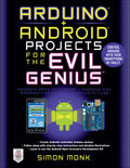 Arduino   Android Projects For The Evil Genius: Control Arduino With Your Smartphone Or Tablet