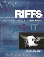 Riffs: How To Create And Play Great Guitar Riffs