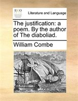 The Justification: A Poem. By The Author Of The Diaboliad.