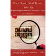 Postal Plots In British Fiction, 1840-1898 Readdressing Correspondence In Victorian Culture