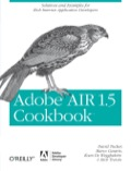 Thoroughly vetted by Adobe's AIR development team, Adobe AIR 1.5 Cookbook addresses fundamentals, best practices, and topics that web developers and application designers inquire about most