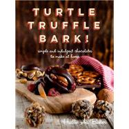 Turtle Truffle Bark!: Simple And Indulgent Chocolates To Make At Home