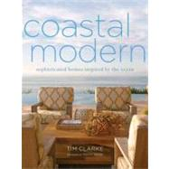 Coastal Modern : Sophisticated Homes Inspired by the Ocean