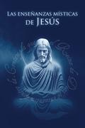 Las enseñanzas místicas de Jesús es una respuesta a la oración del corazón que pide una relación íntima y profunda con Dios en los tiempos modernos