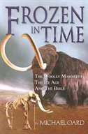 Frozen In Time: Wooly Mammoths, The Ice Age, And The Biblical Key To Their Secrets