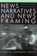 News Narratives and News Framing is a revealing look at how the media's construction of news affects our political, economic, and social realities