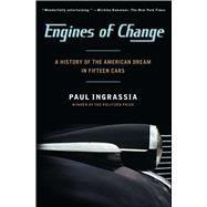 Engines Of Change : A History Of The American Dream In Fifteen Cars