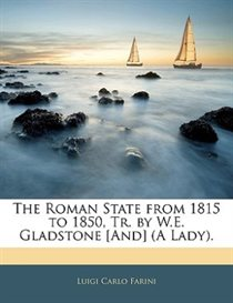 The Roman State From 1815 To 1850, Tr. By W.e. Gladstone [and] (a Lady).