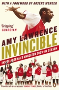 Invincible by Amy Lawrence: A gripping insider's account of how Bergkamp, Henry, Vieira and Pires became the first team in 100 years to go the entire season undefeated2014 Writer of the Year, Football Supporters' Federation'This book is so full of exclusive interviews you'll soon feel like part of the squad