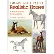 Draw and Paint Realistic Horses : Projects in Pencil, Acrylics and Oills