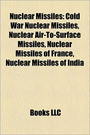Nuclear Missiles: Cold War Nuclear Missiles, Nuclear Air-To-Surface Missiles, Nuclear Missiles of France, Nuclear Missiles of India