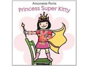 Princess Super Kitty Binding: School And Library Publisher: Harpercollins Childrens Books Publish Date: 2011/10/18 Synopsis: Maggie, a little girl with a huge imagination, becomes a cat, a superhero, a princess, and more in the course of a day