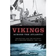 Vikings Across the Atlantic : Emigration and the Building of a Greater Norway, 1860-1945