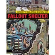 Fallout Shelter : Designing for Civil Defense in the Cold War