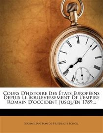 Cours D''histoire Des �tats Europ�ens Depuis Le Bouleversement De L''empire Romain D''occident Jusqu''en 1789...