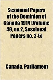 Sessional Papers of the Dominion of Canada 1914 (Volume 48, No.2, Sessional Papers No. 2-5)