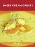 Sweet Cream Greats: Delicious Sweet Cream Recipes, The Top 88 Sweet Cream Recipes
