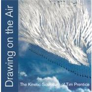 Drawing on Air : The Kinetic Sculpture of Tim Prentice