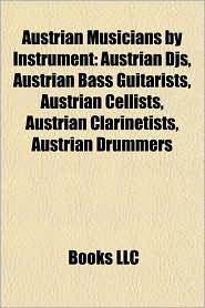 Austrian Musicians by Instrument: Austrian Djs, Austrian Bass Guitarists, Austrian Cellists, Austrian Clarinetists, Austrian Drummers