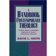 Handbook of Contemporary Theology : Tracing Trends and Discerning Directions in Today's Theological Landscape